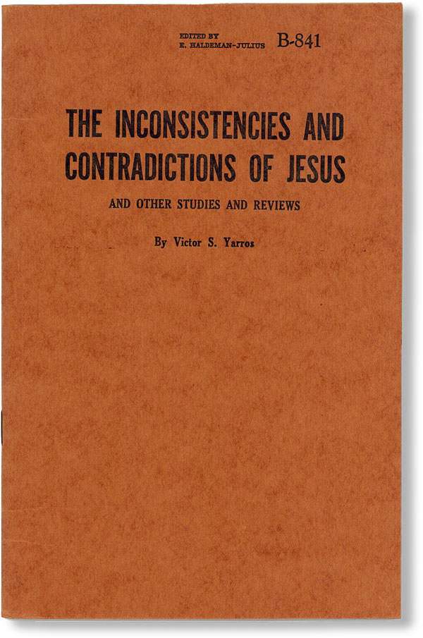 The Inconsistencies and Contradictions of Jesus and Other Studies and Reviews. FREETHOUGHT, Victor S. YARROS.