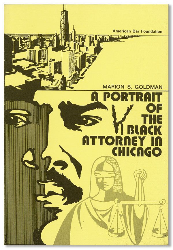 A Portrait of the Black Attorney in Chicago. Marion S. GOLDMAN.