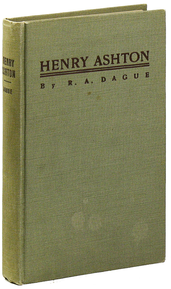 Henry Ashton; A Thrilling Story of How the Famous Co-Operative Commonwealth was Established in Zanland. UTOPIAN FICTION, R. A. DAGUE, Robert Addison.