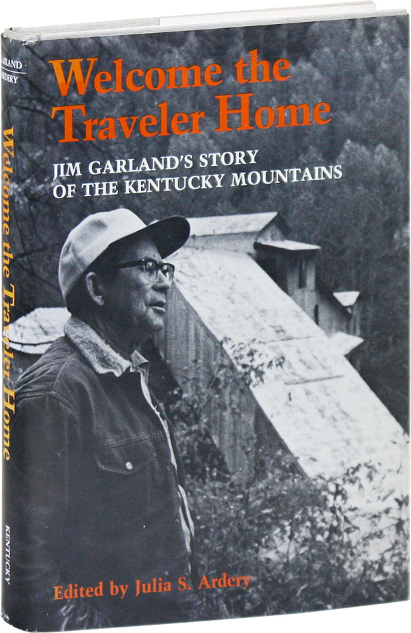 Welcome the Traveler Home: Jim Garland's Story of the Kentucky Mountains. Jim GARLAND, Julia S. Ardery.