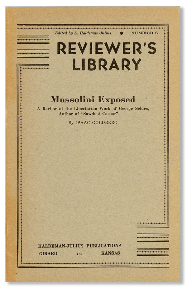 """Mussolini Exposed: A Review of the Libertarian Work of George Seldes, Author of """"Sawdust Caesar"""" FASCISM, Isaac GOLDBERG, ITALY."""