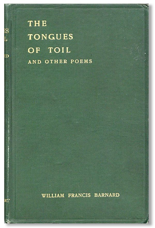 The Tongues of Toil and Other Poems. William Francis BARNARD.