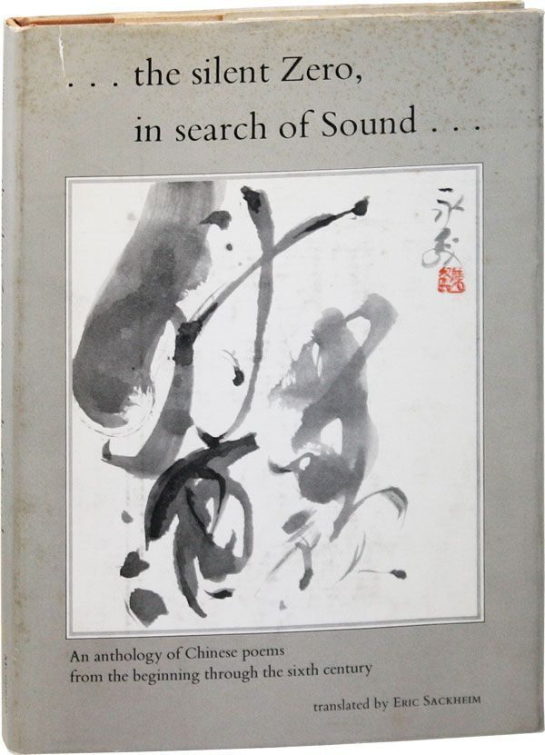...the silent Zero, in search of Sound...An anthology of Chinese poems from the beginning through the sixth century. Eric SACKHEIM, Ch'en Yung-Sen.