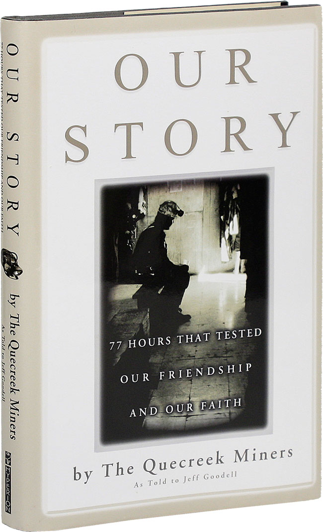 Our Story: 77 Hours that Tested our Friendship and our Faith. The Quecreek Miners as told to Jeff Goodell. Jeff GOODELL.