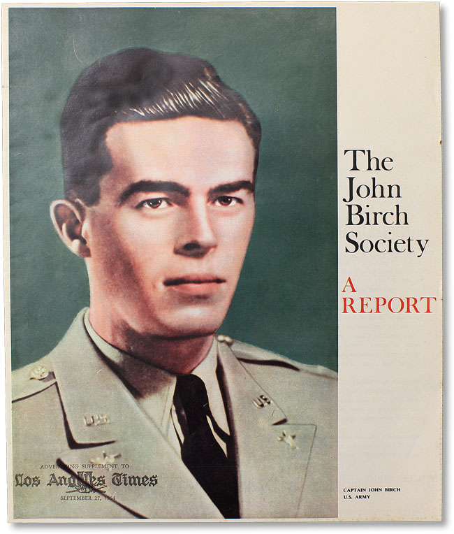 The John Birch Society: A Report. Special Advertising Supplement to the Los Angeles Times, September 27, 1964. FAR RIGHT - JOHN BIRCH SOCIETY.