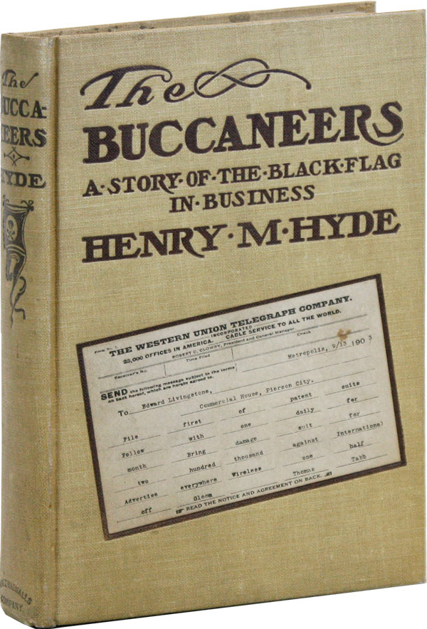 The Buccaneers: A Story of the Black Flag in Business. SOCIAL FICTION, BUSINESS, Henry M. HYDE.
