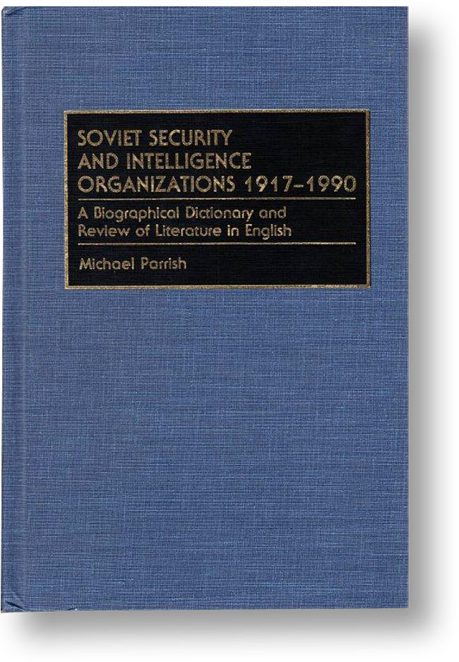 Soviet Security and Intelligence Organizations 1917-1990: A Biographical Dictionary and Review of Literature in English. SOVIET UNION, Michael PARRISH.