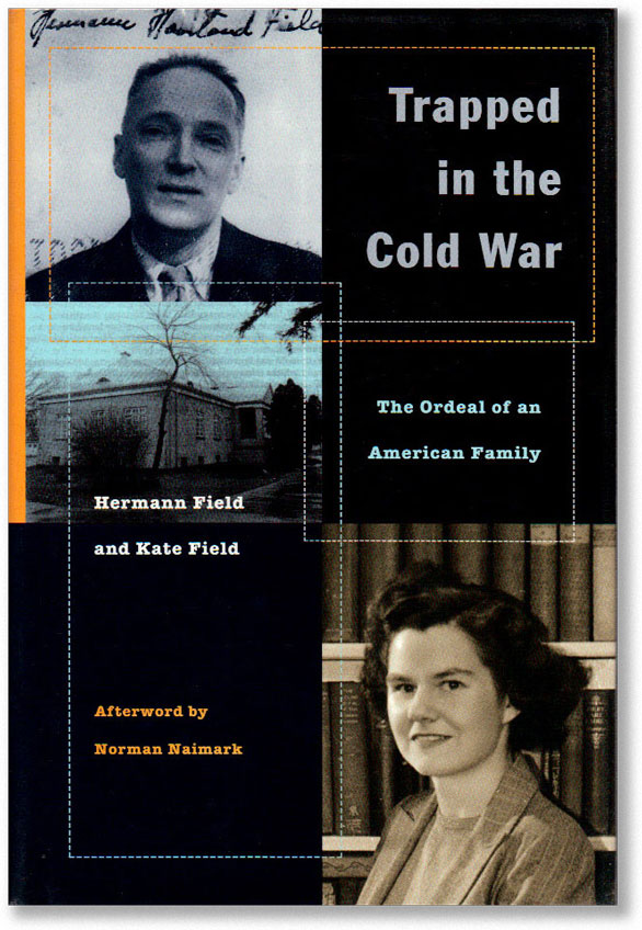 Trapped in the Cold War: The Ordeal of an American Family. Hermann and Kate FIELD.