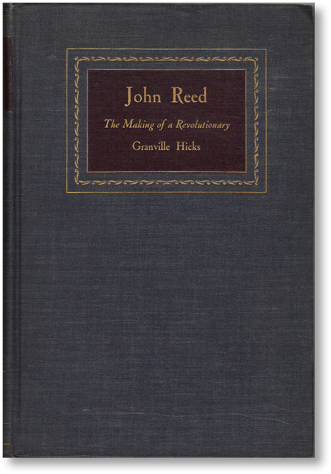 John Reed: The Making of a Revolutionary. Granville HICKS.