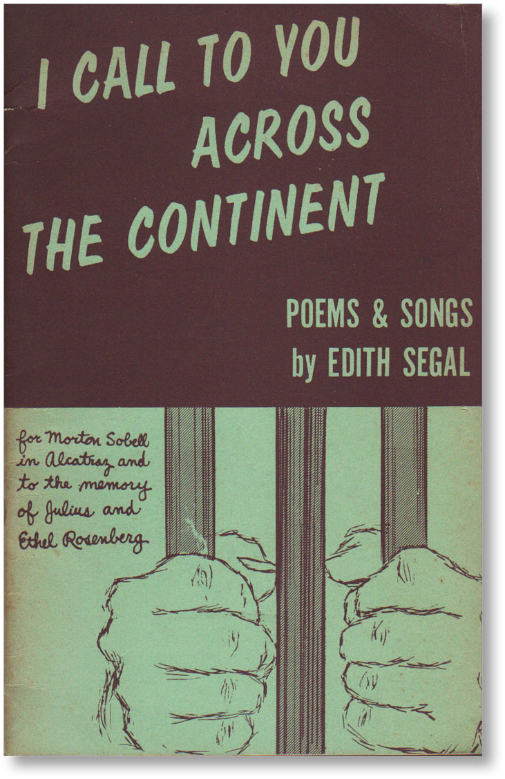 I Call To You Across the Continent. Poems and songs by Edith Segal for Morton Sobell in Alcatraz, and to the memory of Ethel and Julius Rosenberg, executed June 19, 1953. RADICAL, PROLETARIAN LITERATURE - ROSENBERGS.