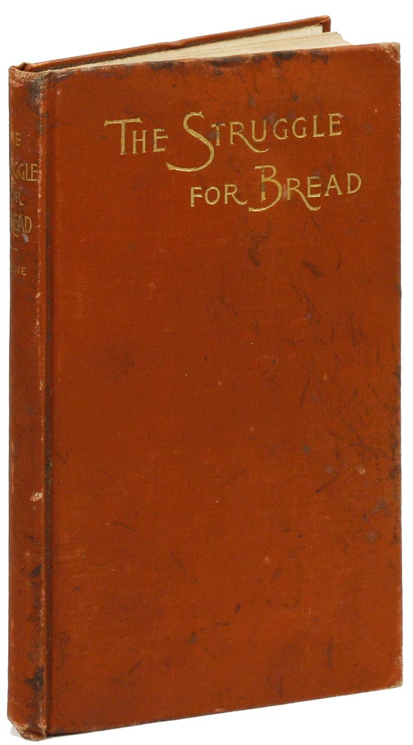 The Struggle for Bread. A Discussion of the Wrongs and Rights of Capital and Labor. Third Edition. SOCIAL REFORM, Leigh H. IRVINE.