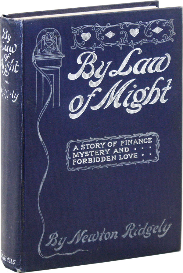By Law of Might, or The Campaign in Sunset. A Romance of The Real Wall Street. Newton RIDGELY.