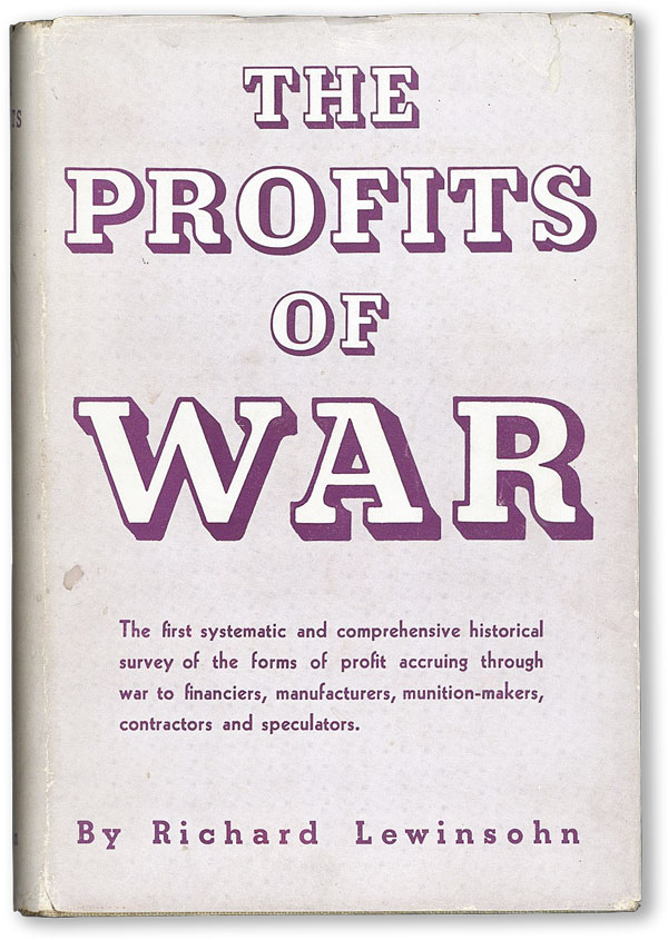 The Profits of War. Translated from the French Les Profits de Guerre a travers les Siecles by Geoffrey Sainsbury. Richard LEWINSOHN.