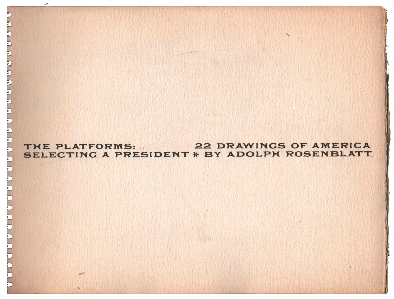 The Platforms: 22 Drawings of America Selecting a President [Inscribed]. Adolph ROSENBLATT.