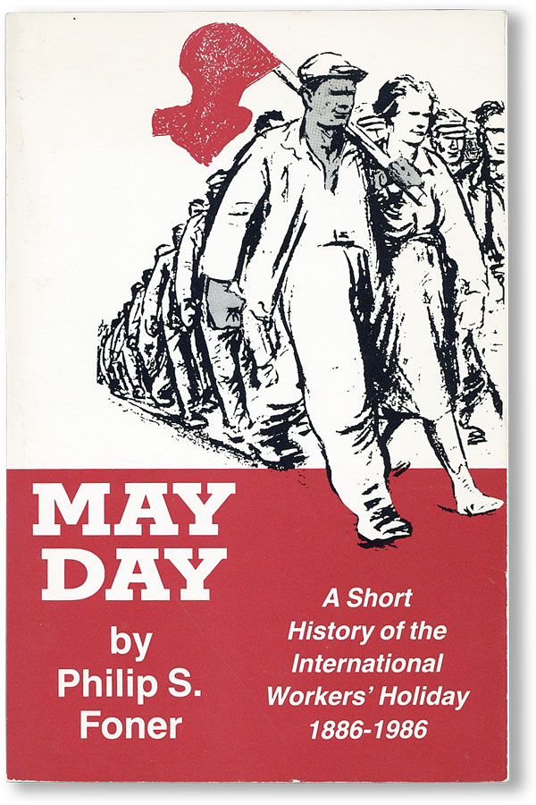 May Day: A Short History of the International Workers' Holiday, 1886-1986. Philip S. FONER.