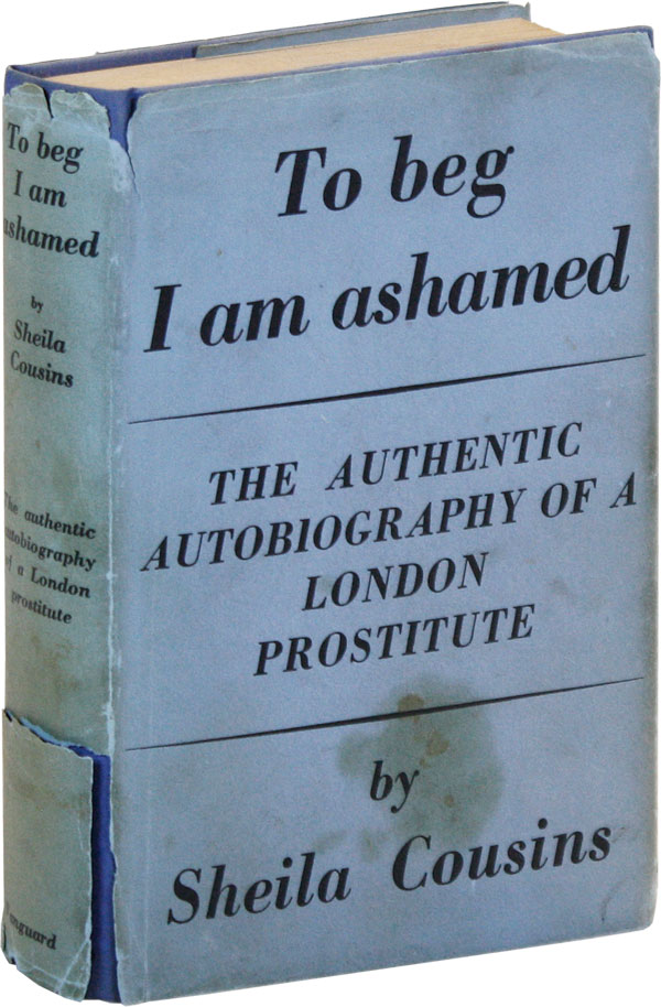 To Beg I Am Ashamed: The Authentic Autobiography of a London Prostitute. Sheila COUSINS.