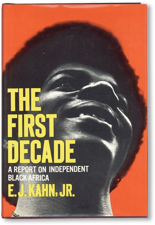 The First Decade: A Report on Independent Black Africa. E. J. KAHN.