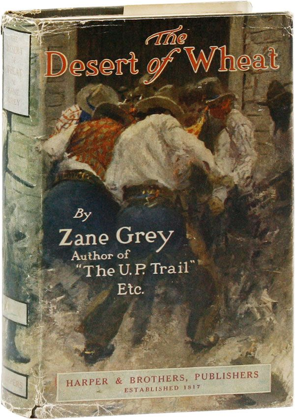 The Desert of Wheat: A Novel. Zane GREY, illus W H. D. Koerner.