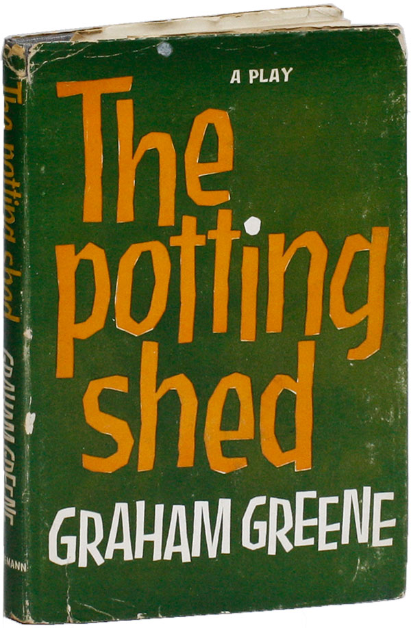 The Potting Shed: A Play in Three Acts. Graham GREENE.