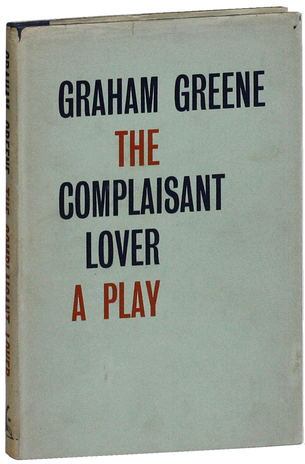 The Complaisant Lover: A Comedy. Graham GREENE.