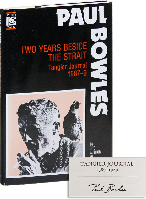 Two Years Beside the Strait: Tangier Journal, 1987-1989 [LIMITED SIGNED EDITION]. Paul BOWLES.