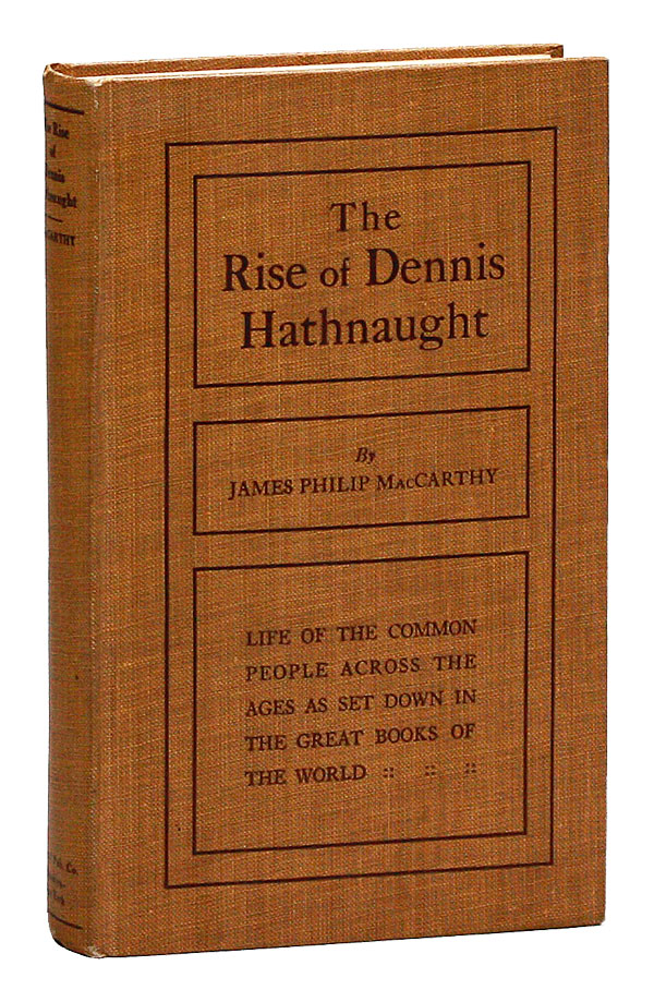 The Rise of Dennis Hathnaught: Life of the Common People Across the Ages as Set Down in the Great Books of the World. RADICAL AND PROLETARIAN LITERATURE, James Philip MACCARTHY.