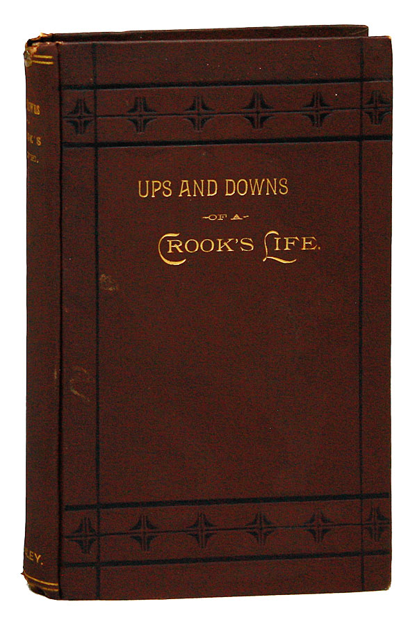 """Ups and Downs of a """"Crook's"""" Life. By an Ex-Convict. Samuel A. BAILEY."""
