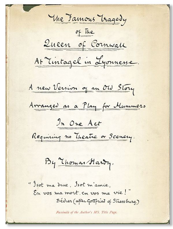 The Famous Tragedy of the Queen of Cornwall at Tintagel in Lyonnesse: A New Version of an Old Story Arranged as a Play for Mummers in One Act Requiring No Theatre or Scenery. Thomas HARDY.