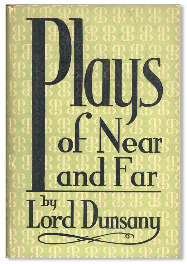 Plays of Near and Far. Lord DUNSANY.