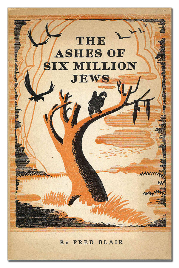 The Ashes of Six Million Jews. Fred BLAIR.