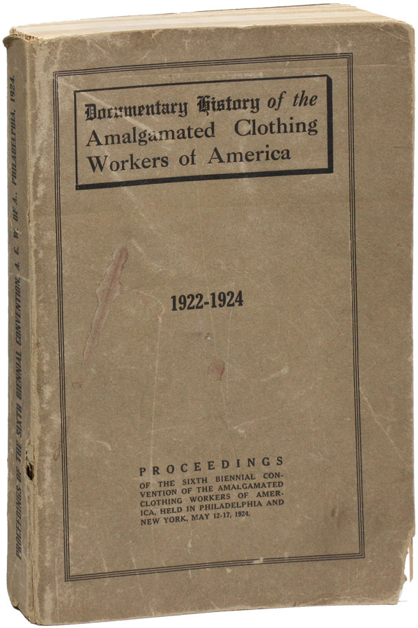 Report of the General Executive Board of the Amalgamated Clothing Workers of America to the Sixth Biennial Convention. AMALGAMATED CLOTHING WORKERS OF AMERICA.