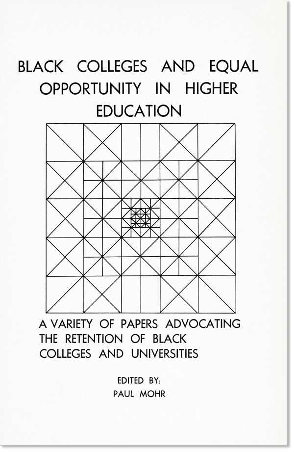 Black Colleges and Equal Opportunity in Higher Education. A Variety of Papers Advocating the Retention of Black Colleges and Universities. Paul MOHR.