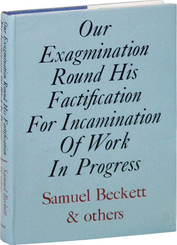 Our Exagmination Round His Factification for Incamination of Work in Progress. Samuel BECKETT.