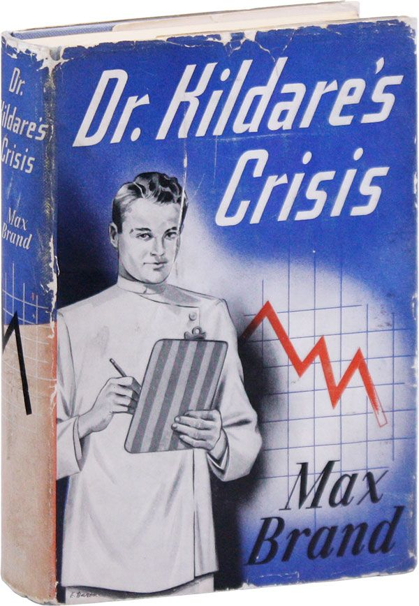 Dr. Kildare's Crisis. Max BRAND, pseud. Frederick Schiller Faust.