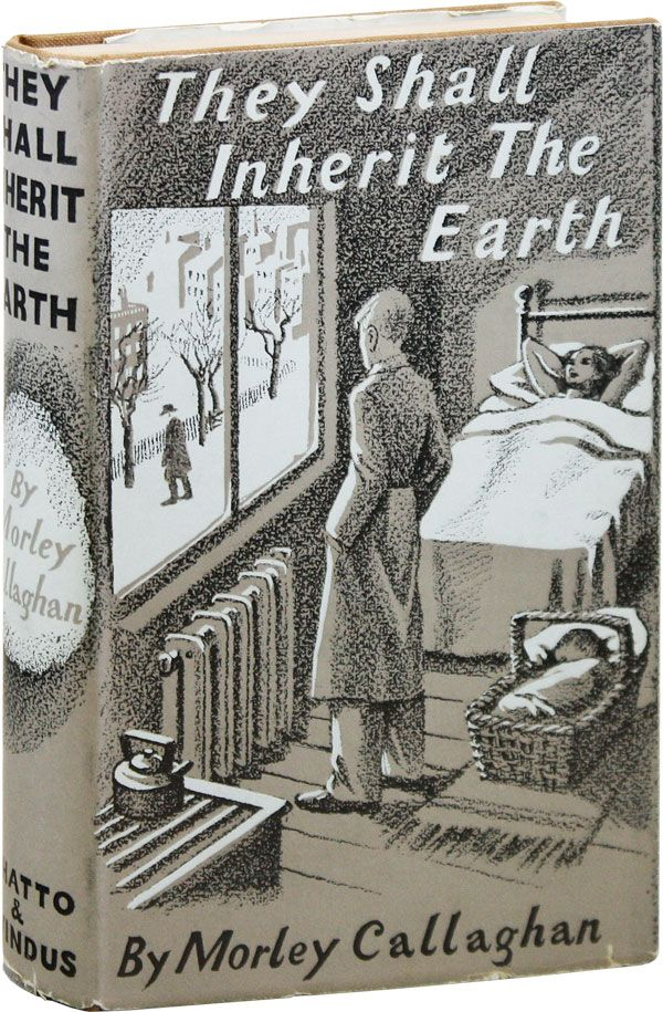 They Shall Inherit the Earth: A Novel. Morley CALLAGHAN.