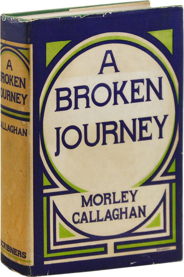 A Broken Journey. Morley CALLAGHAN.