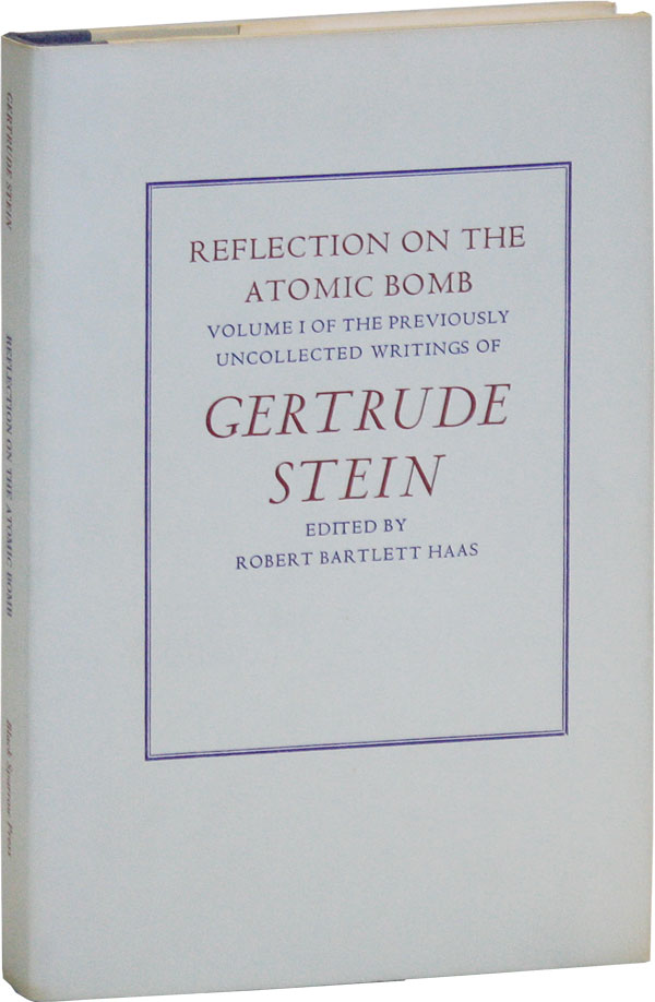 Reflection on the Atomic Bomb: Volume I of the Previously Uncollected Writings of Gertrude Stein. Gertrude STEIN.