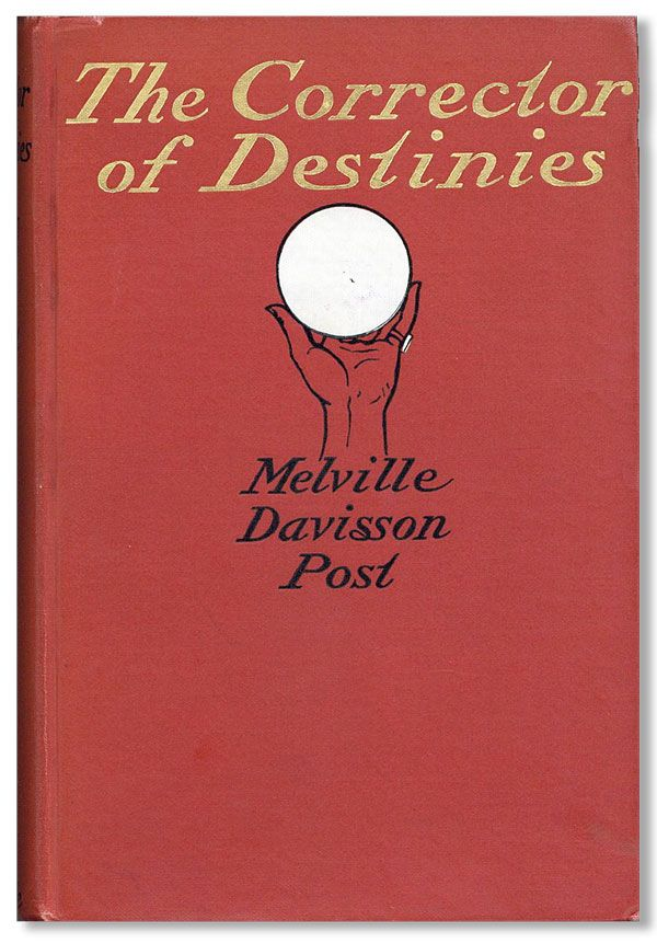 The Corrector of Destinies. Being Tales of Randolph Mason as Related by his Private Secretary, Courtlandt Parks. Melville Davisson POST.
