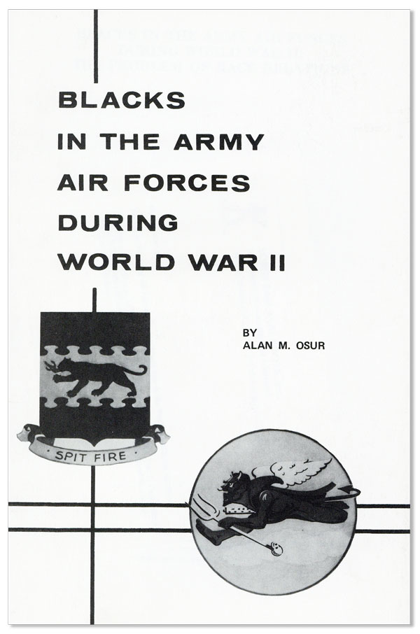 Blacks in the Army Air Forces During World War II: the Problem of Race Relations. Alan M. OSUR.