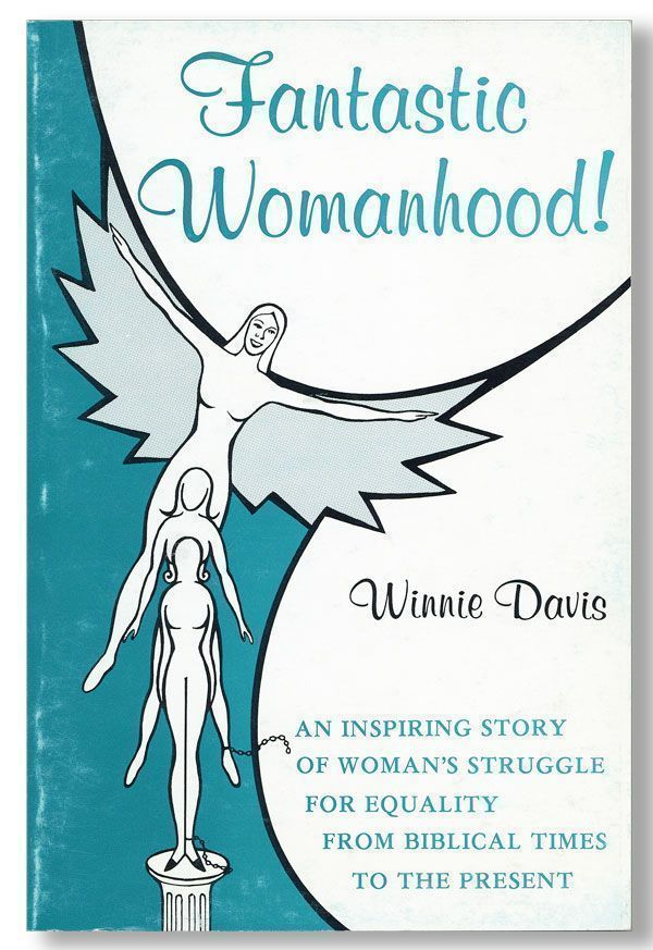 Fantastic Womanhood! [title continues on cover] An Inspiring Story of Woman's Struggle for Equality From Biblical Times to the Present. Winnie DAVIS.
