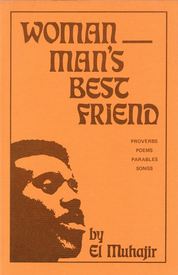 Woman, Man's Best Friend (Proverbs, Parables, Poems, Songs). EL MUHAJIR, pseud. Marvin X.