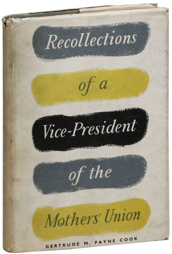 Recollections of a Vice-President of the Mothers' Union. Gertrude M. Payne COOK.