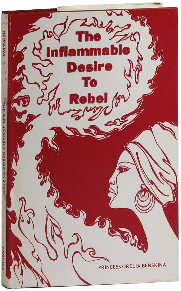 The Inflammable Desire to Rebel. AFRICAN AMERICANS, Princess Orelia BENSKINA, POETRY.