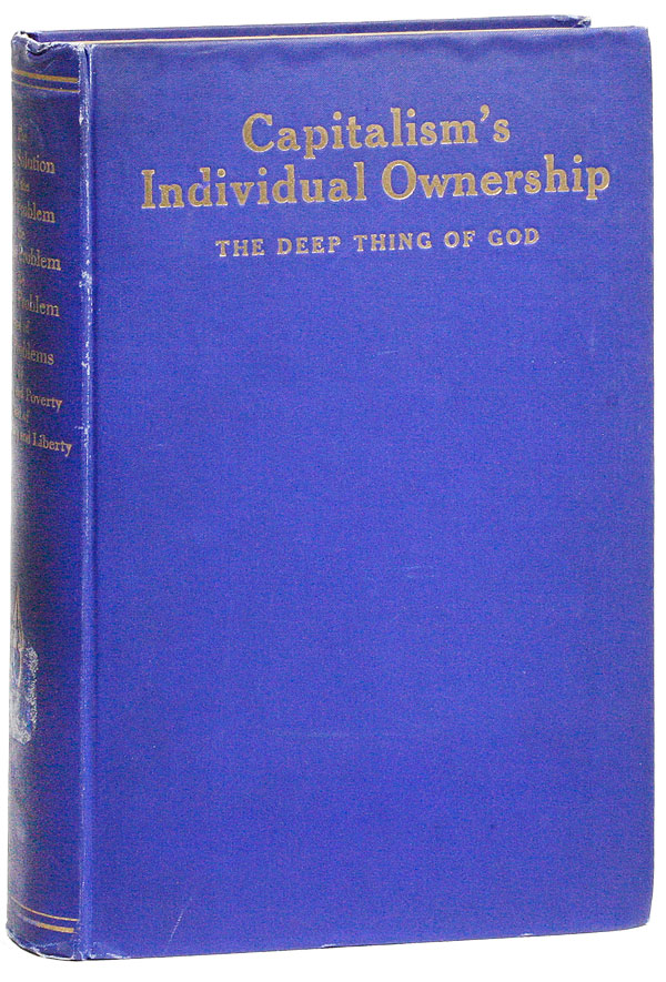 Capitalism's Individual Ownership, the Deep Thing of God; or, The Only Solution of the Coal Problem, the Labor Problem, the Farm Problem, and of Each and All Problems of Wealth and Poverty, and of Democracy and Liberty. George L. BOLEN.