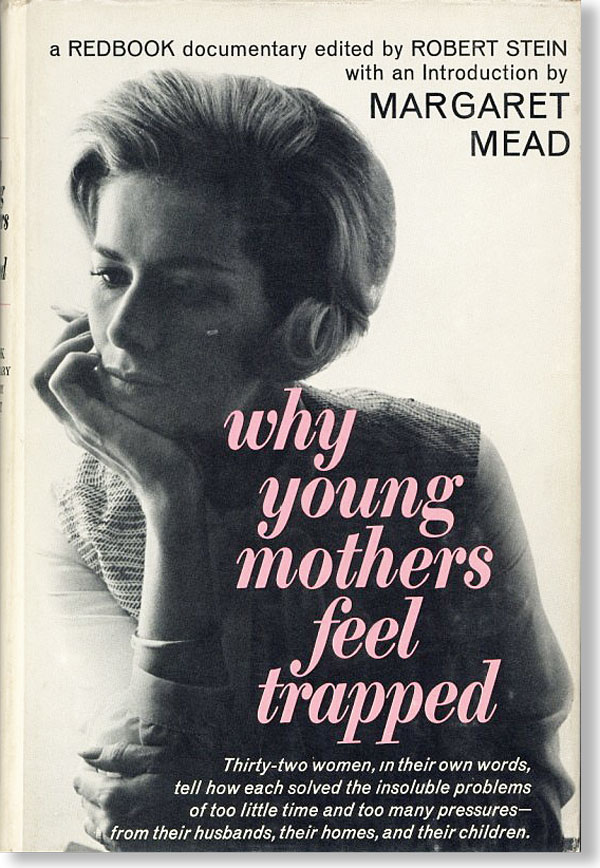 Why Young Mothers Feel Trapped: A Redbook Documentary. Robert STEIN, ed., intro Margaret Mead.