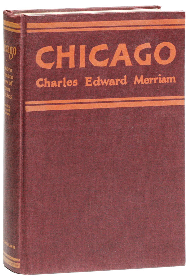 Chicago: A More Intimate View of Urban Politics. Charles Edward MERRIAM.