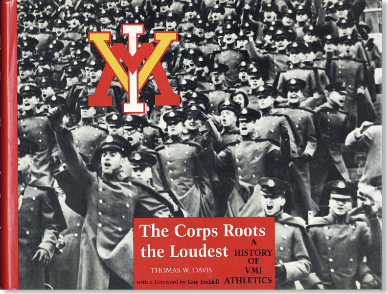 """""""The Corps Roots the Loudest"""": A History of VMI Athletics. Thomas W. DAVIS, foreword Guy Friddell."""