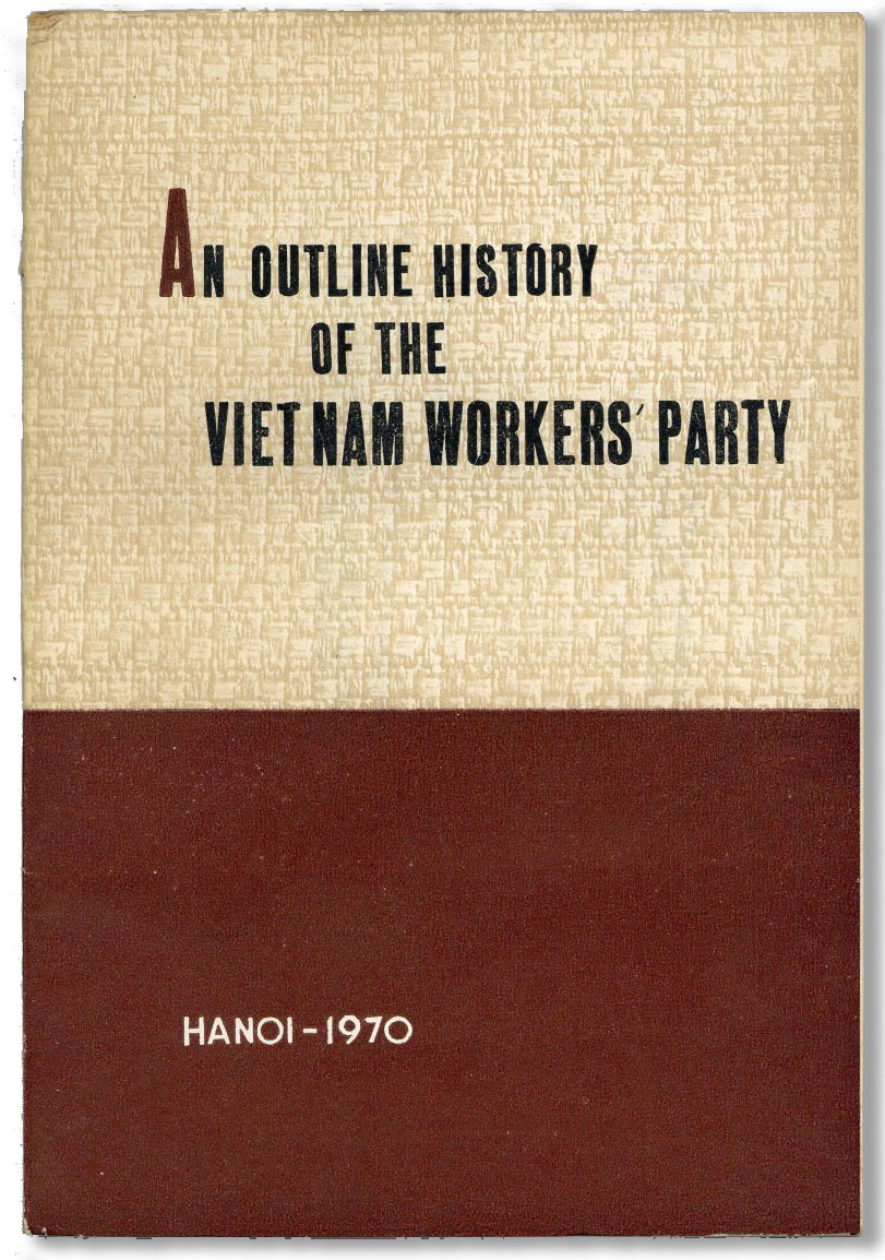 An Outline History of the Vietnam Workers' Party (1930-1970). VIETNAM WORKERS PARTY.
