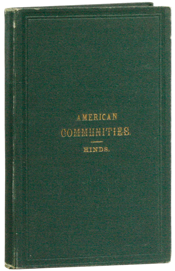 American Communities: Brief Sketches of Economy, Zoar, Bethel, Aurora, Amana, Icaria, The Shakers, Oneida, Wallingford, and the Brotherhood of the New Life. UTOPIAN THOUGHT, William Alfred HINDS.