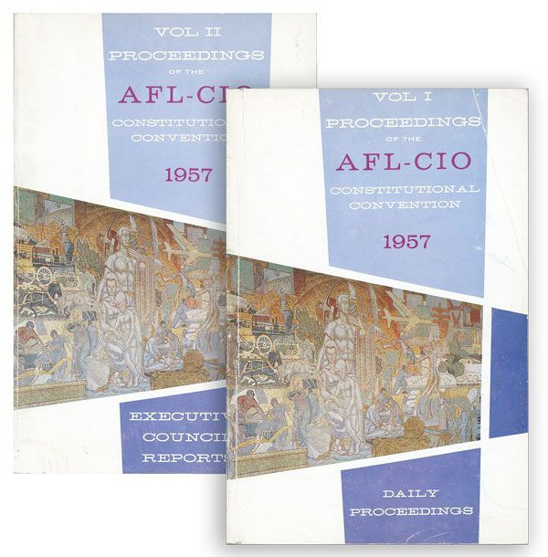 Proceedings of the Second Constitutional Convention of the AFL-CIO. Volume I: Daily Proceedings ; Volume II: Report and Supplemental Reports of the Executive Council. Atlantic City, New Jersey, December 5-12, 1957. AMERICAN FEDERATION OF LABOR AND CONGRESS OF INDUSTRIAL ORGANIZATIONS.